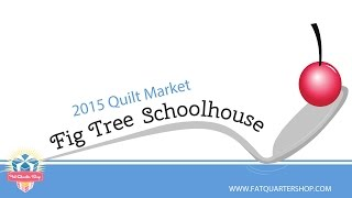 Fig Tree Quilts Schoolhouse - Quilt Market - Fat Quarter Shop