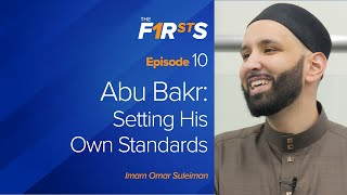 Abu Bakr: Setting His Own Standards | The Firsts with Sh. Omar Suleiman
