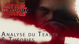 STAR WARS - LES DERNIERS JEDI : Analyse du teaser & théories