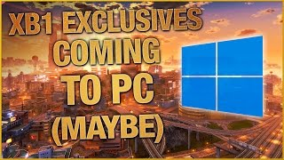 Xbox One Exclusives Finally Coming To PC... Maybe - Gaming News