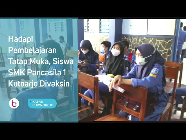 Hadapi Pembelajaran Tatap Muka, Siswa SMK Pancasila 1 Kutoarjo Divaksin
