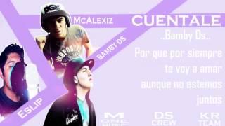 Cuentale - McAlexiz Ft Bamby Ds & Eslip / Rap Romantico 2013