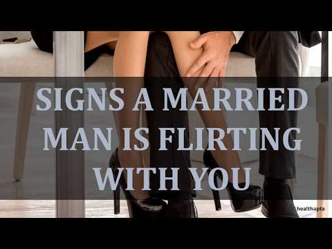 SIGNS A MARRIED MAN IS FLIRTING WITH YOU