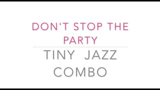 Don't stop the party  Tiny Jazz Combo