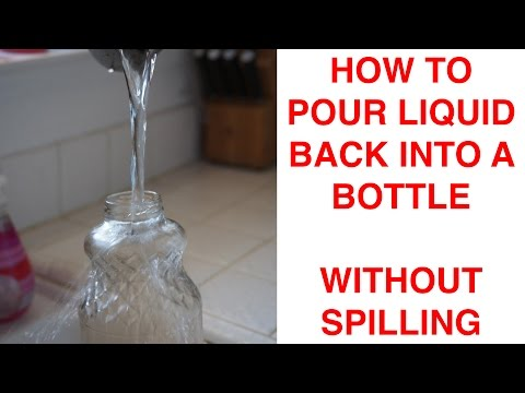 How to Pour Liquid Back into a Bottle without Spilling