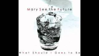 Mary See the Future - What Should I Goes to Be