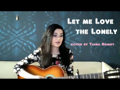 Let Me Love The Lonely | James Arthur Cover By Tiana Bright