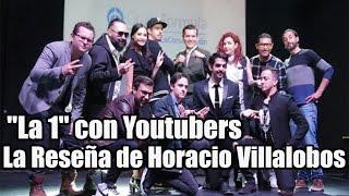 """""""La 1"""" Con Youtubers La Reseña De Horacio Villalobos"""