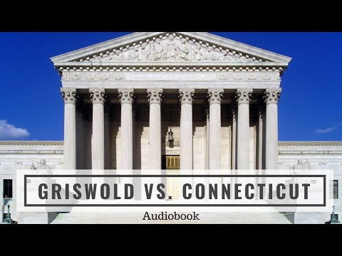 Griswold v. Connecticut (1965) - Complete Audiobook of the United States Supreme Court Opinion