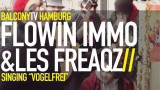 FLOWIN IMMO & LES FREAQZ - VOGELFREI (BalconyTV)