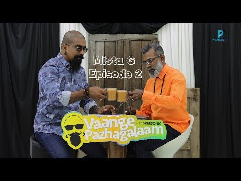Mista G   Vaanga Pazhagalaam with Sreesonic   Episode 2