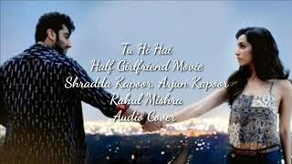 Tu Hi Hai Song   Half Girlfriend Movie Shraddha Kapoor, Arjun Kapoor   Rahul Mishra   Audio Cover