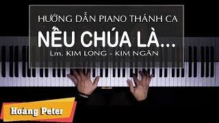 Hướng dẫn đệm Piano: Nếu Chúa Là... [Sáng tác: Kim Long] - Hoàng Peter-