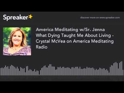 What Dying Taught Me About Living - Crystal McVea on America Meditating Radio