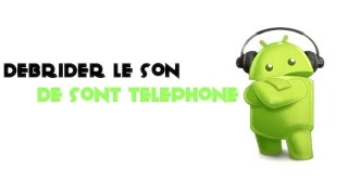 [TUTO #M1] Debrider le son de son telephone android