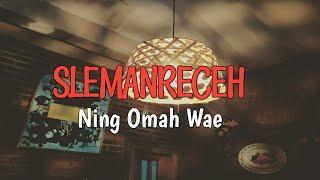 SLEMANRECEH - Ning Omah Wae [Official Musik Lirik]