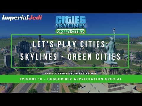 Let's Play Cities: Skylines Green Cities EP10 - Subscriber Appreciation Special
