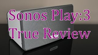 Sonos Play:3 ● TRUE REVIEW