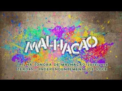 Trilha Sonora Malhação 2013/2014   Zero85 -  Independentemente De Você