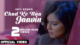 Chad Ke Na Jaavin (Full Song)- Levy Ryan - Infra Records - Latest Punjabi Song 2017