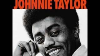 Johnnie Taylor- I