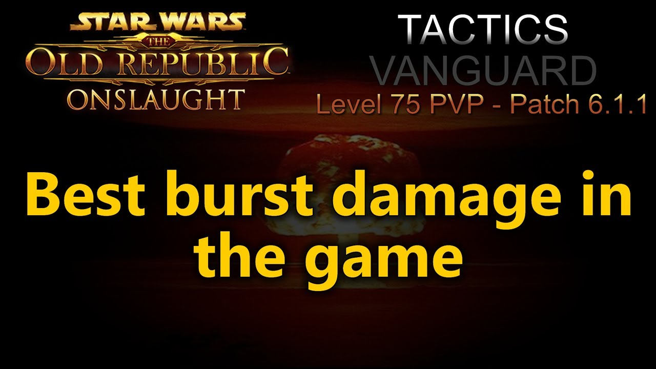 Swtor Pvp Tactics Vanguard Warzone 27 Best Burst Damage In The Game Youtube