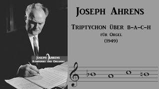 Joseph Ahrens: Triptychon über B-a-c-h (1949) für Orgel