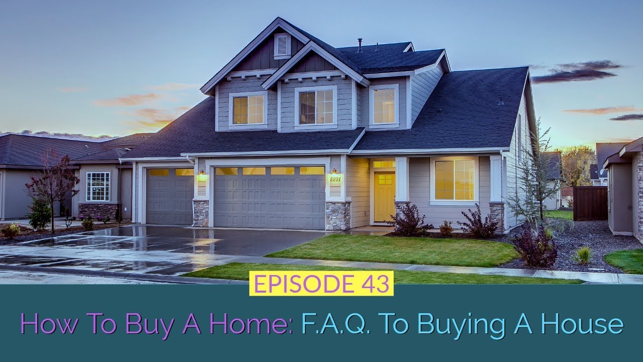 43: How To Buy A Home: FAQ To Buying A House 1