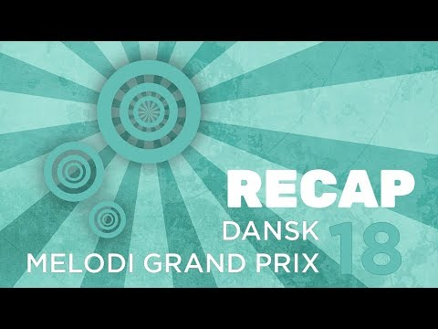 Dansk Melodi Grand Prix 18: Recap