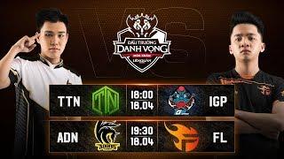 TTN vs IGP | ADN vs FL - Vòng 11 Ngày 2 - Đấu Trường Danh Vọng Mùa Xuân 2019