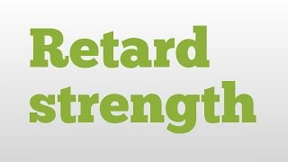 Retard strength meaning and pronunciation