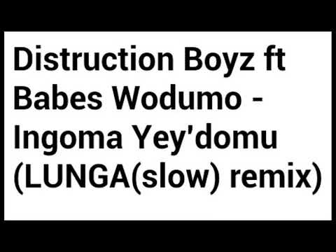 DISTRUCTION BOYZ ft BABES WODUMO   INGOMA YEY'DOMU LUNGAslow remix