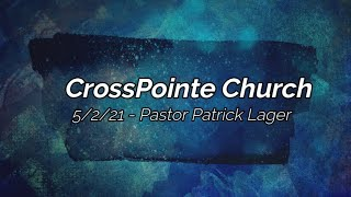 05/02/21 - Pastor Patrick Lager - Purposed to Build