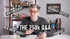 Why jimseven/Tiramisu/Weird Coffee Ever/Upcoming Brewguides & More - The 250k Q&A