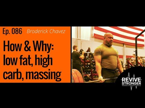 086: Broderick Chavez – How & Why; low fat, high carb, massing