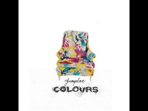 Colours - Group Love (Captain Cuts Remix) Lyrics.