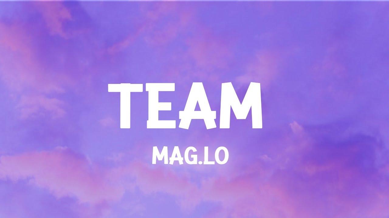Download Mag.Lo - Team (Lyrics) I got my team I got my team