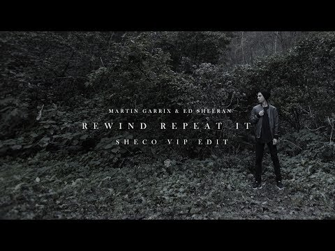 Martin Garrix & Ed Sheeran - Rewind Repeat It (Sheco VIP Edit)