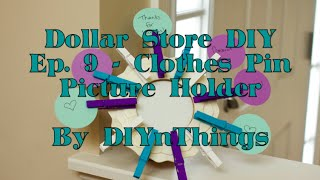 Diy Dollar Store Ep. 9 - Clothes Pin Picture Holder