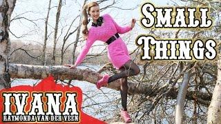 Ivana Raymonda -  Small Things (Original Song & Official Music Video) #Music #LoveSong