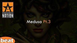 Nasty Beat - Medusa Pt. 3