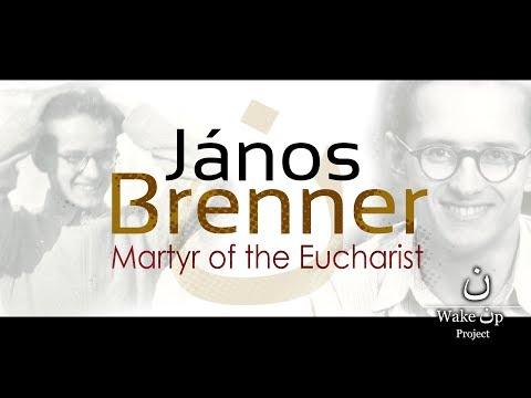 János Brenner. Martyr of the Eucharist