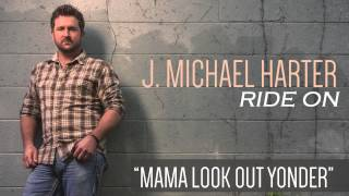 Watch J Michael Harter Mama Look Out Yonder video