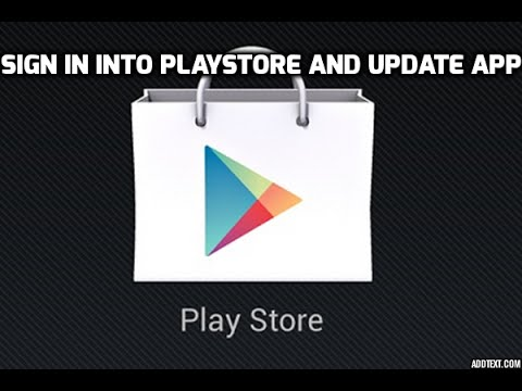 HOW TO SIGN IN INTO PLAYSTORE AND UPDATE AN APP