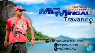 MC Mingau - Travando ♫♪  [ DJ Caveirinha e Isaac 22 ]