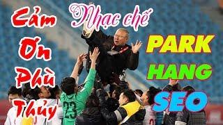 Nhạc chế Cảm Ơn PARK HANG SEO | Người đã tạo ra sức mạnh phi thường cho U23 Việt Nam