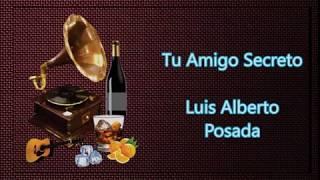 LETRA Tu Amigo Secreto Luis Alberto Posada