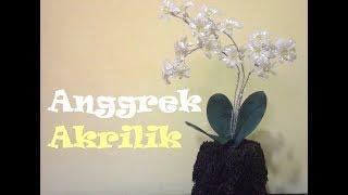 Merangkai Bunga Akrilik Anggrek || How To Make a Orchids Acrylic