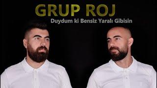 Grup Roj - Duydum Ki Bensiz Yaralı Gibisin Şarkı Sözleri