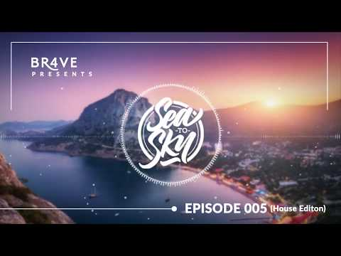 The Best of House Music 2018 - Sea to Sky Radio 005 By BR4VE